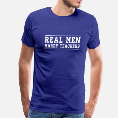 Marry Real Men Marry Teachers - Men's Premium T-Shirt