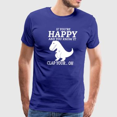 If Your Happy And You Know It Clap Your - Men's Premium T-Shirt