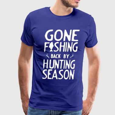 Gone Fishing. Back by hunting season - Men's Premium T-Shirt