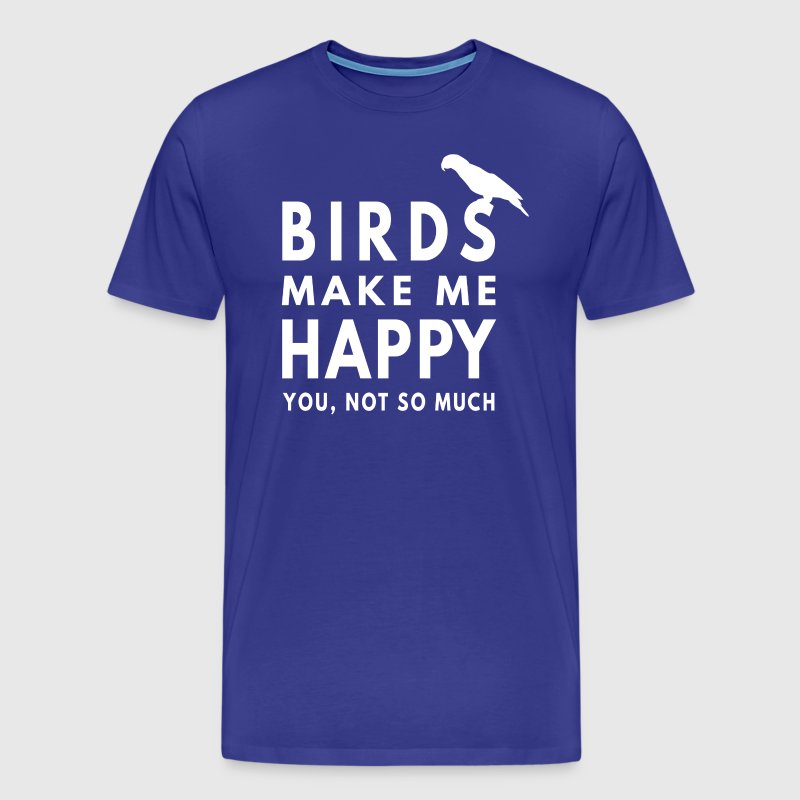 Birds make me happy - You not so much - Parrot - Men's Premium T-Shirt