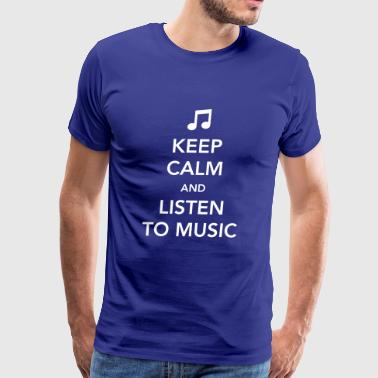 Keep Calm And Listen To Music Keep Calm and Listen to Music - Men's Premium T-Shirt