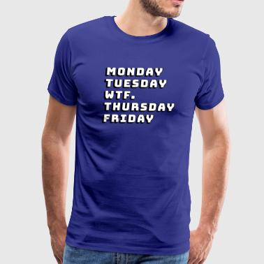 Monday, Tuesday, WTF, Thursday, Friday - Men's Premium T-Shirt