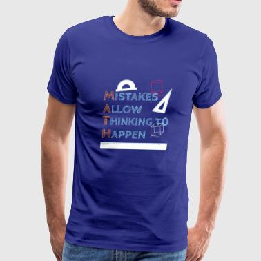 Mistakes Allow Thinking To Happen TShirt Math - Men's Premium T-Shirt