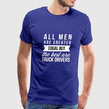 The best men are Truck Drivers - Men's Premium T-Shirt