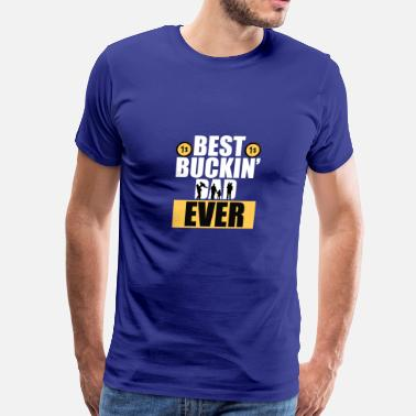 Buckin Best buckin dad ever - Men's Premium T-Shirt