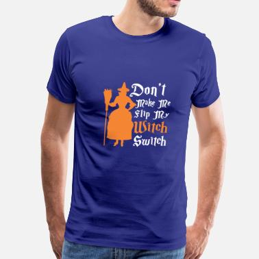 Switch Don't Make Me Flip My Witch Switch Halloween - Men's Premium T-Shirt