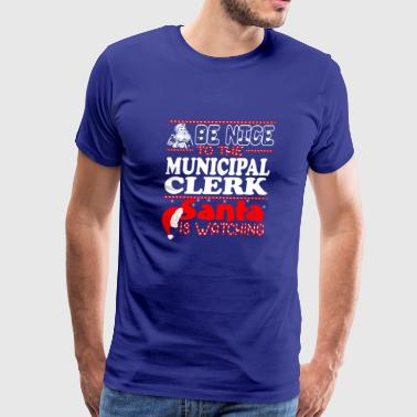Be Nice To Municipal Clerk Santa Watching - Men's Premium T-Shirt