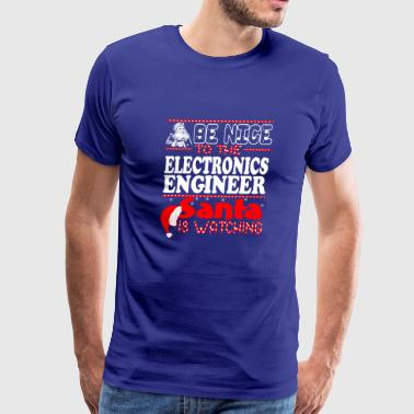Be Nice To Electronics Engineer Santa Watching - Men's Premium T-Shirt
