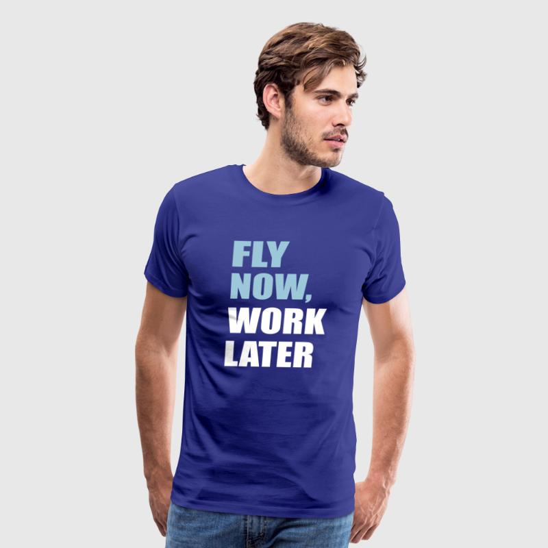 fly now, work later - Men's Premium T-Shirt