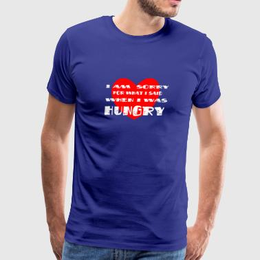 Im sorry hungry For What I Said When I Was Hungry - Men's Premium T-Shirt