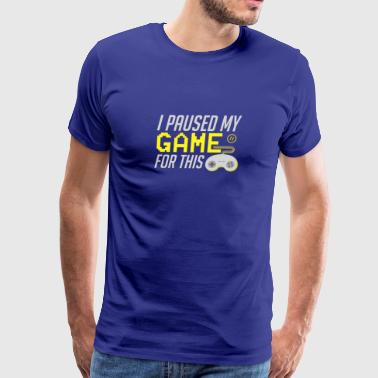I Paused My Game For This Funny Gamer - Men's Premium T-Shirt