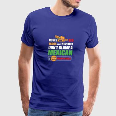 Tacos are enjoyable dont blamw a Mexican - Men's Premium T-Shirt