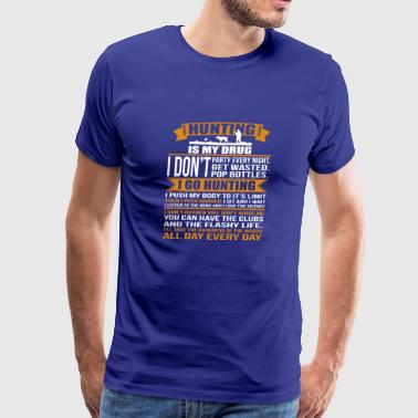 Hunting Is My Drug - Men's Premium T-Shirt