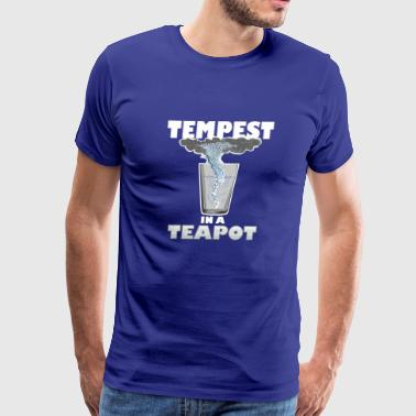 Tempest You know that's all a tempest in a teapot - Men's Premium T-Shirt
