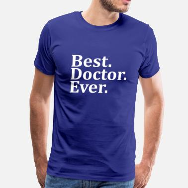 Best Doctor Ever Best Doctor Ever. - Men's Premium T-Shirt
