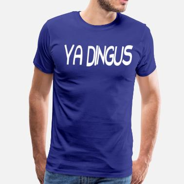 John C Reilly Ya Dingus - Brule's Rules - Men's Premium T-Shirt
