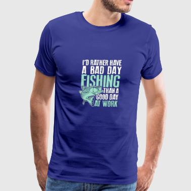 I d Rather Have A Bad Day Fishing Than A Good Day - Men's Premium T-Shirt