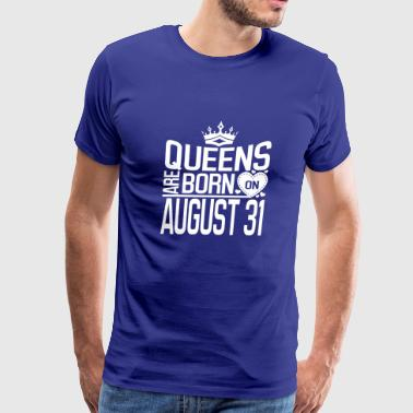 Queens are born on August 31 - Men's Premium T-Shirt