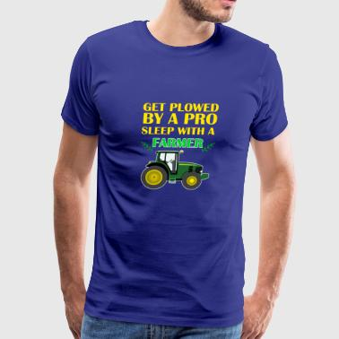 Get Plowed By A Pro Sleep With A Farmer - Men's Premium T-Shirt
