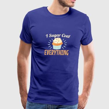 I Sugar Coat Everything Baker Baking - Men's Premium T-Shirt