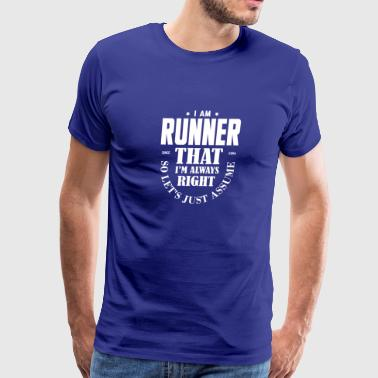 Just Assume I Am Always Right - Funny Runner SHIR - Men's Premium T-Shirt