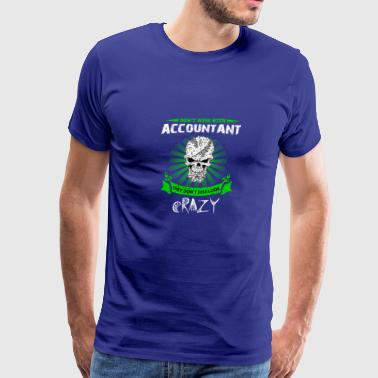 Don t Mess With Accountant They Dont Just Look Cra - Men's Premium T-Shirt