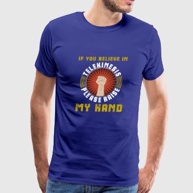 If You Believe in Telekinesis Please Raise copy - Men's Premium T-Shirt