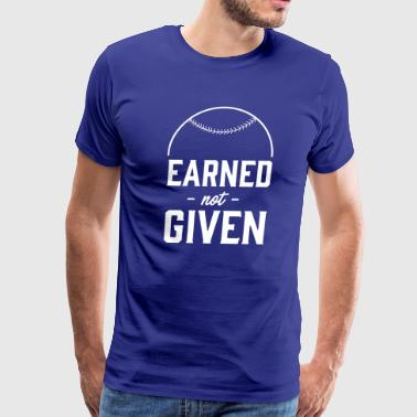 Earned Not Given Earned Not Given - Baseball - Men's Premium T-Shirt