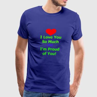 I Love You So Much and Proud of You - Men's Premium T-Shirt
