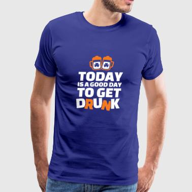 Today Is A Good Day To be Drunk - Men's Premium T-Shirt