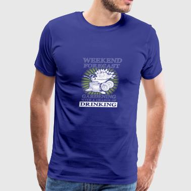 Weekend Forecast Gardening With A Chance Of Drinking - Men's Premium T-Shirt