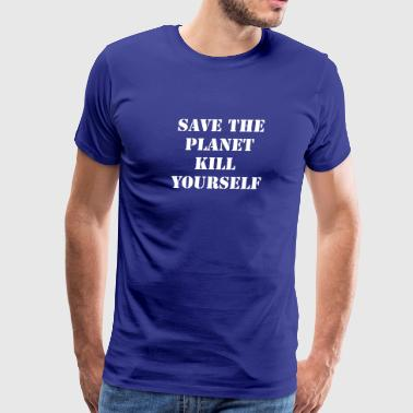 Kill Yourself save the planet kill yourself - Men's Premium T-Shirt