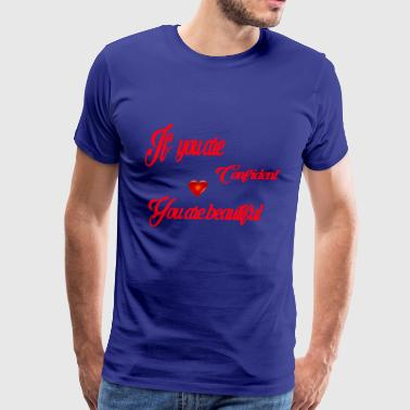 Beautiful You If you are confident you are beautiful - Men's Premium T-Shirt