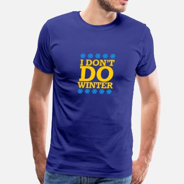 I Dont Snore I Dont Do Winter - Men's Premium T-Shirt