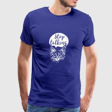 Stop Talking Cat Statement - Men's Premium T-Shirt