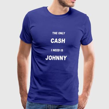 THE ONLY CASH I NEED IS JOHNNY - Men's Premium T-Shirt