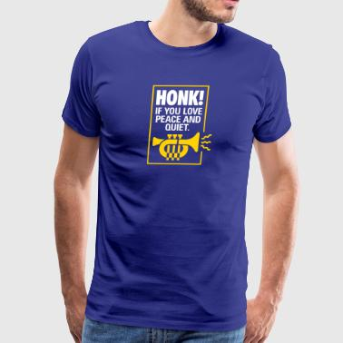 Honk If You Want Peace And Quiet! - Men's Premium T-Shirt