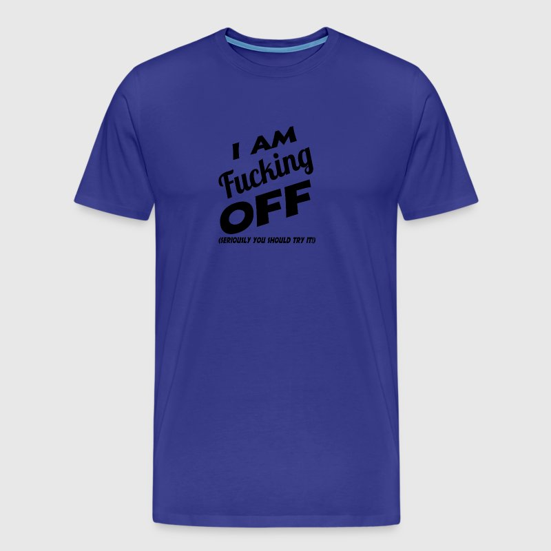 I am Fucking off (seriously you should try it) - Men's Premium T-Shirt