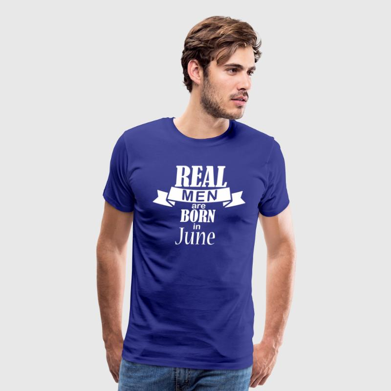 Real men born in June - Men's Premium T-Shirt
