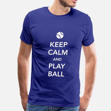 Keep Calm And Play Ball Keep Calm and Play Ball - Men's Premium T-Shirt