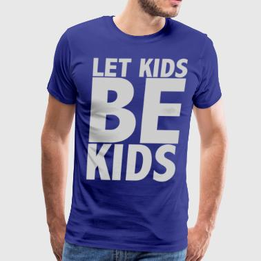 Let Kids Be Kids - Light - Men's Premium T-Shirt
