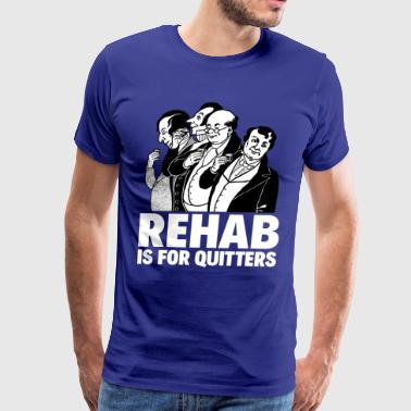 Rehab REHAB IS FOR QUITTERS - Men's Premium T-Shirt