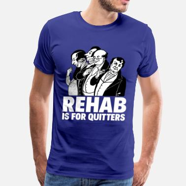 Quitters REHAB IS FOR QUITTERS - Men's Premium T-Shirt