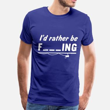 Fill In The Blank I'd rather be fishing (Fill in Blanks) - Men's Premium T-Shirt