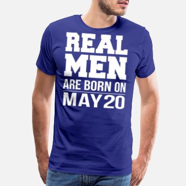 Born On 20 May Real Men are born on May 20 - Men's Premium T-Shirt