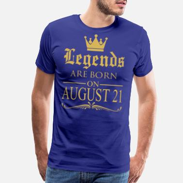 21 August Legends are born on August 21 - Men's Premium T-Shirt