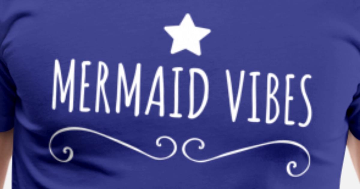 Mermaid Vibes Men's Premium T-Shirt | Spreadshirt