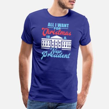Activism All I Want For Christmas Is A New President Gift - Men's Premium T-Shirt