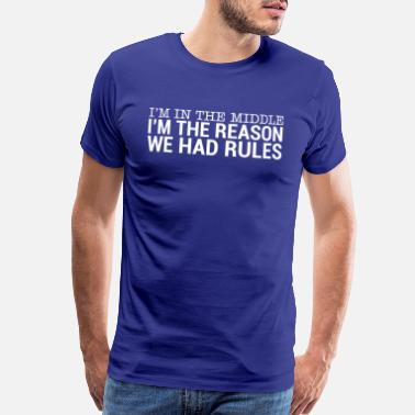 Sibling I'm In The Middle - I'm The Reason We Had Rule (2) - Men's Premium T-Shirt