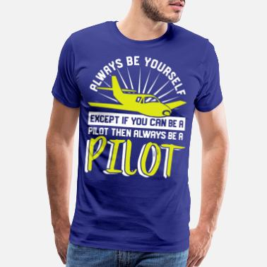 Travel Quote always be yourself pilot quote - Men's Premium T-Shirt
